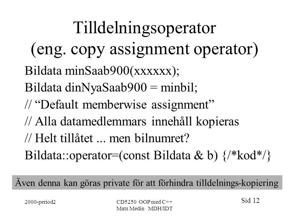 Sid 12 2000-period2CD5250 OOP med C++ Mats Medin MDH/IDT Tilldelningsoperator (eng.