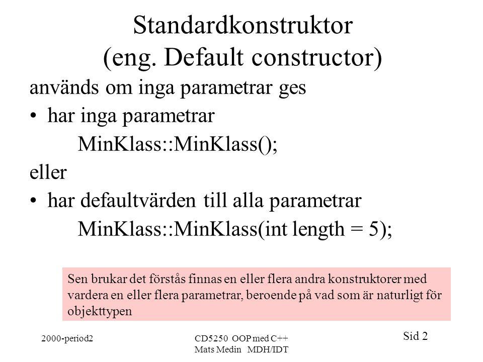Sid 2 2000-period2CD5250 OOP med C++ Mats Medin MDH/IDT Standardkonstruktor (eng.