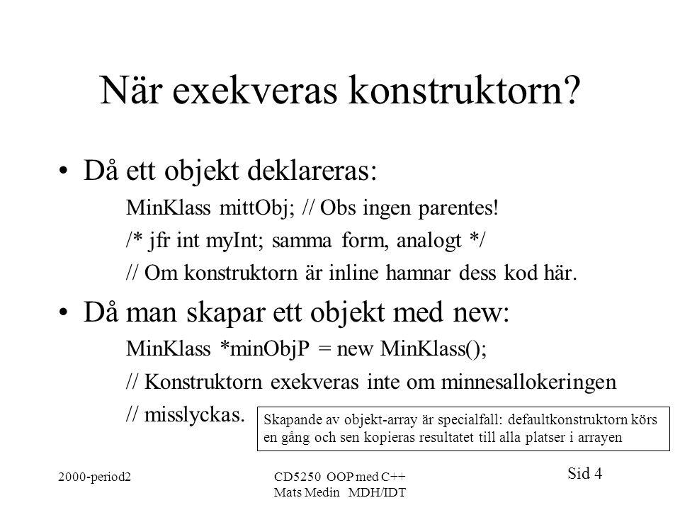 Sid 4 2000-period2CD5250 OOP med C++ Mats Medin MDH/IDT När exekveras konstruktorn.