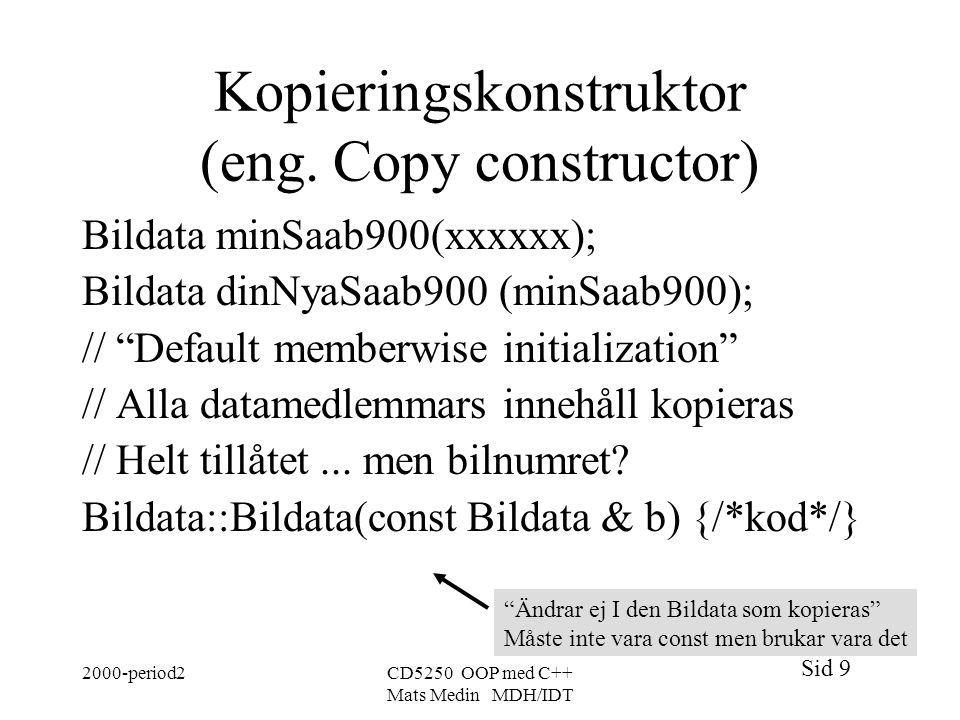 Sid 9 2000-period2CD5250 OOP med C++ Mats Medin MDH/IDT Kopieringskonstruktor (eng.