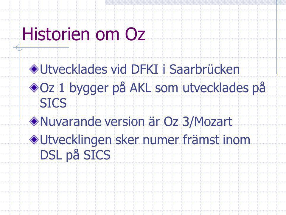Historien om Oz Utvecklades vid DFKI i Saarbrücken Oz 1 bygger på AKL som utvecklades på SICS Nuvarande version är Oz 3/Mozart Utvecklingen sker numer främst inom DSL på SICS