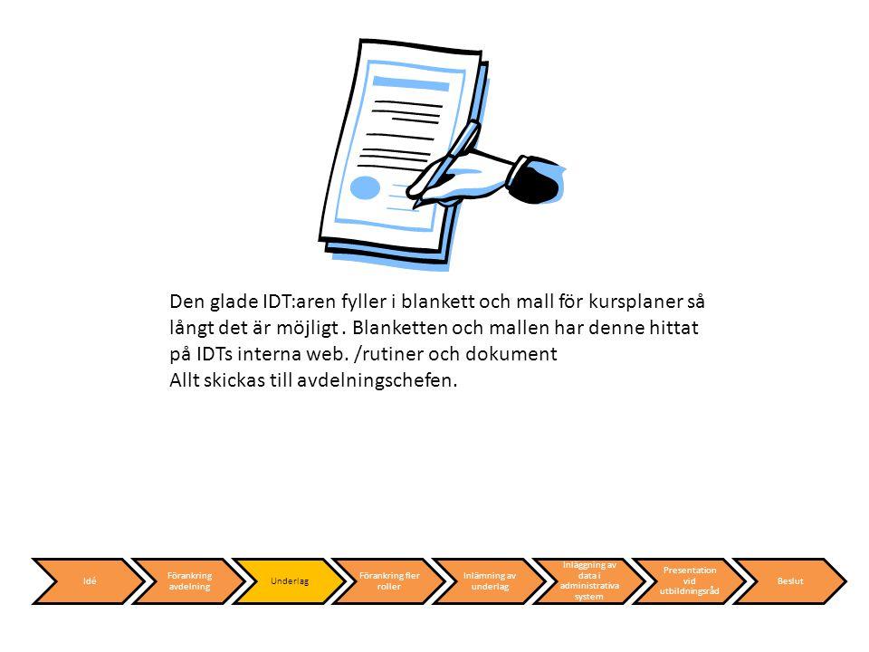 Den glade IDT:aren fyller i blankett och mall för kursplaner så långt det är möjligt.