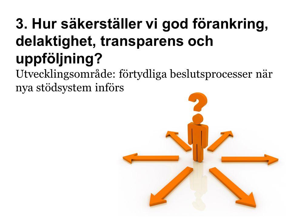 3. Hur säkerställer vi god förankring, delaktighet, transparens och uppföljning? Utvecklingsområde: förtydliga beslutsprocesser när nya stödsystem inf
