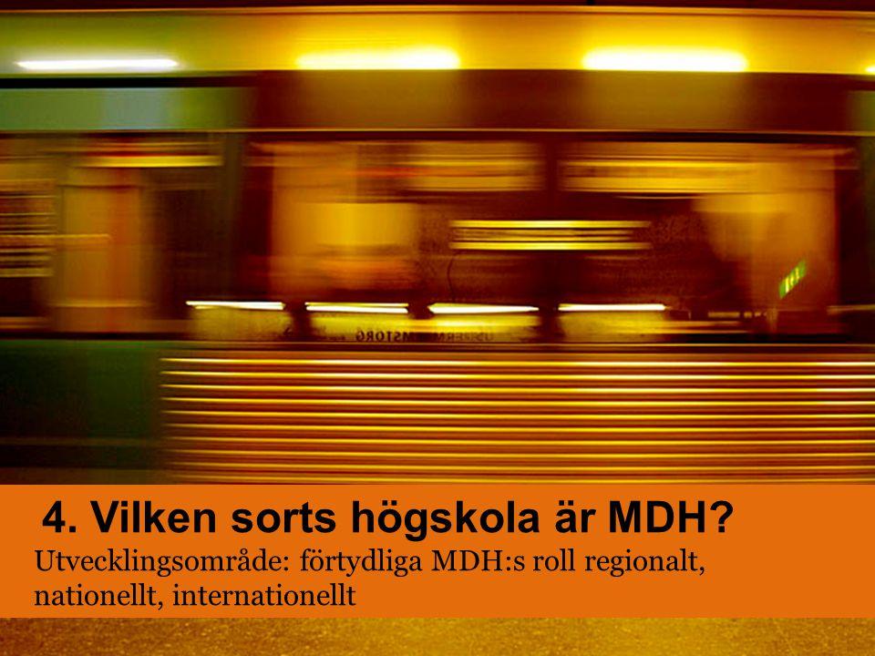 4. Vilken sorts högskola är MDH? Utvecklingsområde: förtydliga MDH:s roll regionalt, nationellt, internationellt