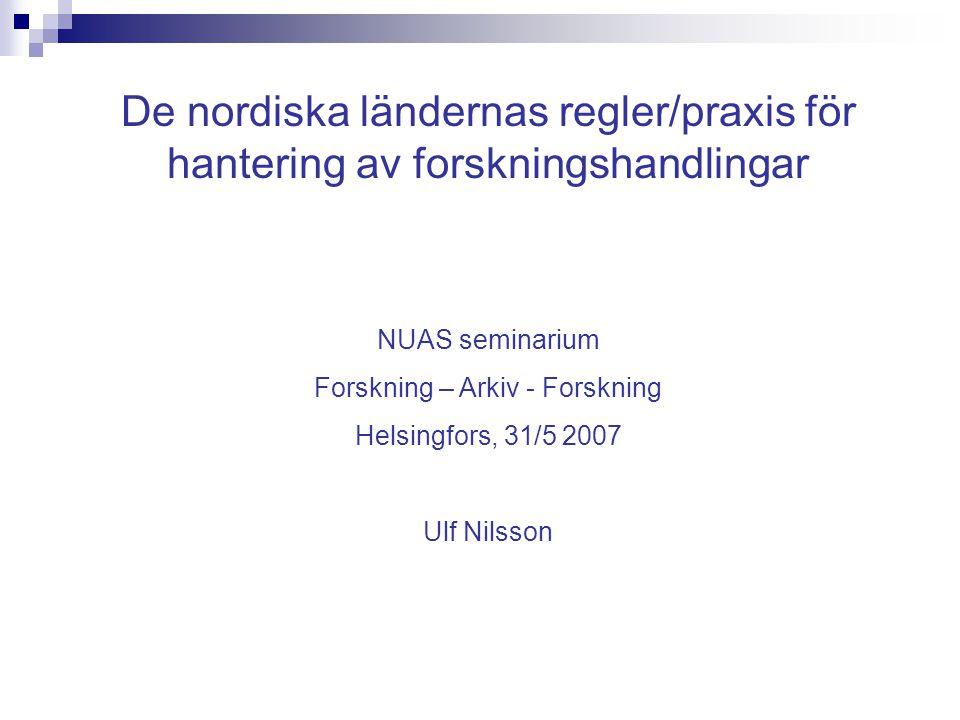 De nordiska ländernas regler/praxis för hantering av forskningshandlingar NUAS seminarium Forskning – Arkiv - Forskning Helsingfors, 31/5 2007 Ulf Nilsson