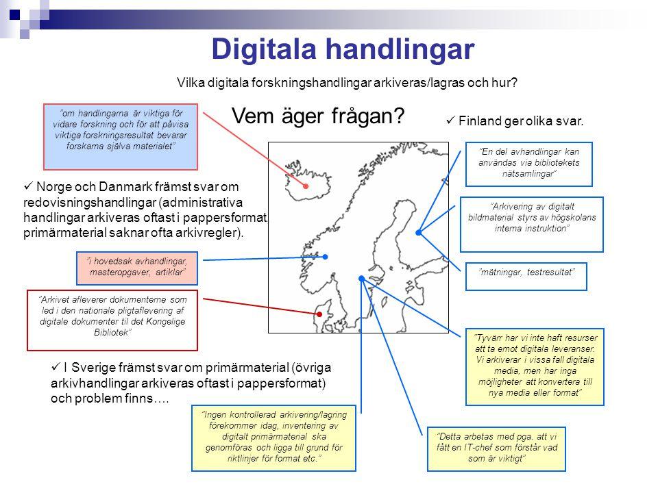 Digitala handlingar Norge och Danmark främst svar om redovisningshandlingar (administrativa handlingar arkiveras oftast i pappersformat, primärmaterial saknar ofta arkivregler).