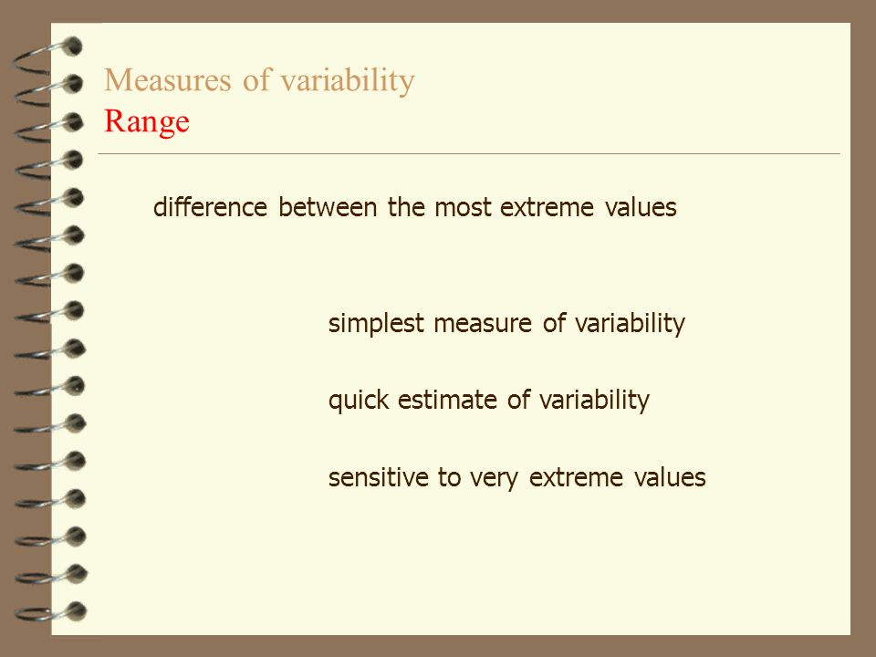 Measures of variability Interquartile range (IQR) IQR = Q 3 - Q 1 75 th percentile25 th percentile Example. Data from table 1. IQR= 14.0