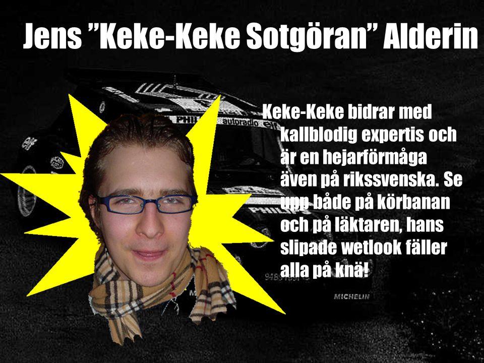 Jens Keke-Keke Sotgöran Alderin Keke-Keke bidrar med kallblodig expertis och är en hejarförmåga även på rikssvenska.
