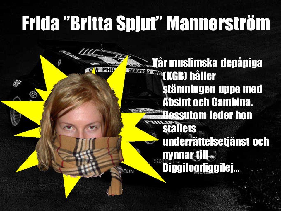 Frida Britta Spjut Mannerström Vår muslimska depåpiga (KGB) håller stämningen uppe med Absint och Gambina.