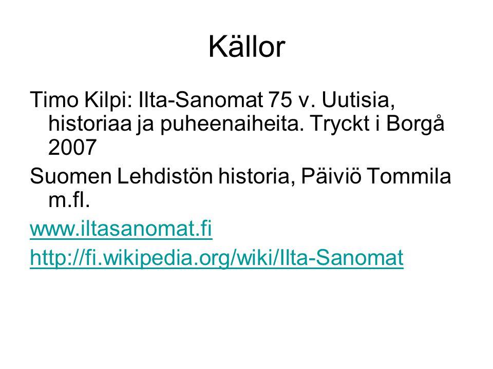 Källor Timo Kilpi: Ilta-Sanomat 75 v. Uutisia, historiaa ja puheenaiheita. Tryckt i Borgå 2007 Suomen Lehdistön historia, Päiviö Tommila m.fl. www.ilt