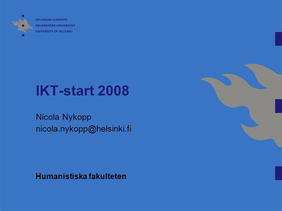 IKT-start 2008 Nicola Nykopp nicola.nykopp@helsinki.fi Humanistiska fakulteten