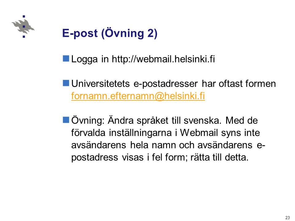 23 E-post (Övning 2) Logga in http://webmail.helsinki.fi Universitetets e-postadresser har oftast formen fornamn.efternamn@helsinki.fi fornamn.efterna