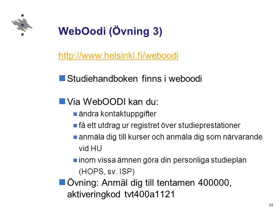 24 WebOodi (Övning 3) http://www.helsinki.fi/weboodi Studiehandboken finns i weboodi Via WebOODI kan du: ändra kontaktuppgifter få ett utdrag ur regis