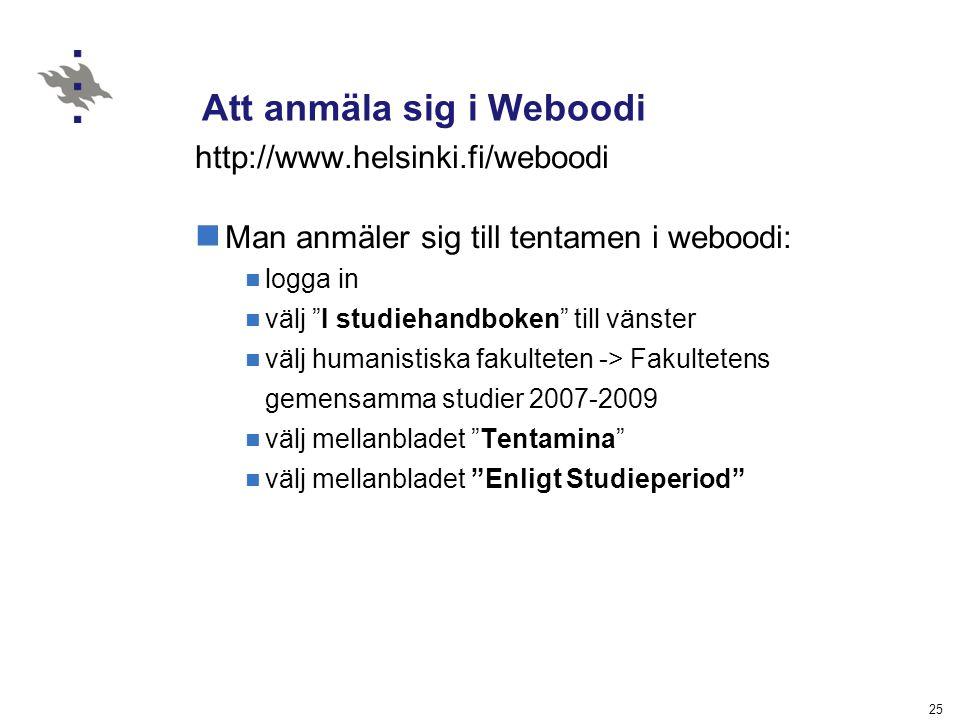 """25 Att anmäla sig i Weboodi http://www.helsinki.fi/weboodi Man anmäler sig till tentamen i weboodi: logga in välj """"I studiehandboken"""" till vänster väl"""