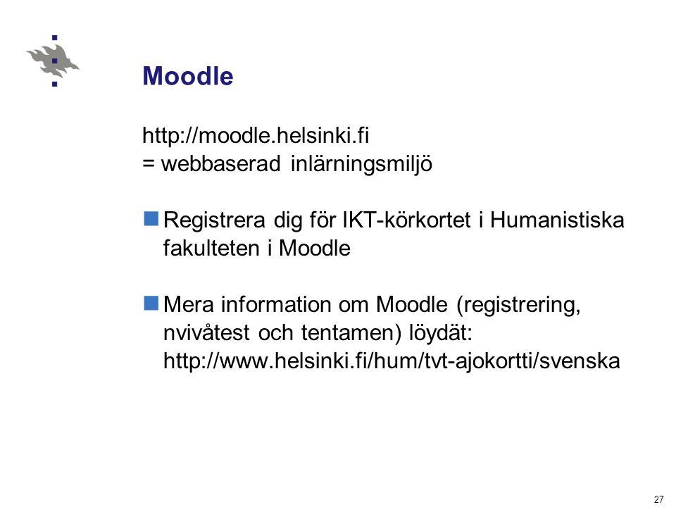 27 Moodle http://moodle.helsinki.fi = webbaserad inlärningsmiljö Registrera dig för IKT-körkortet i Humanistiska fakulteten i Moodle Mera information
