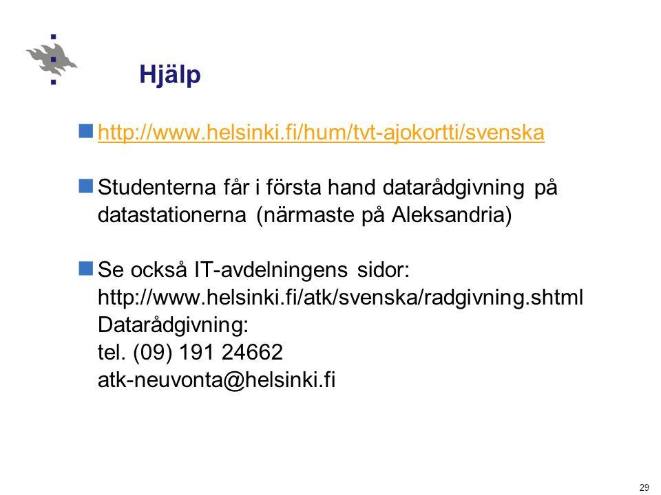 29 Hjälp http://www.helsinki.fi/hum/tvt-ajokortti/svenska Studenterna får i första hand datarådgivning på datastationerna (närmaste på Aleksandria) Se