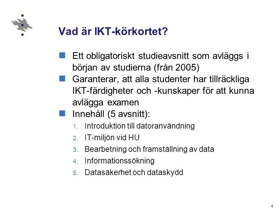 4 Vad är IKT-körkortet? Ett obligatoriskt studieavsnitt som avläggs i början av studierna (från 2005) Garanterar, att alla studenter har tillräckliga