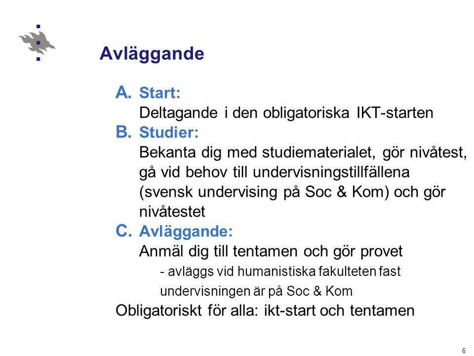 6 Avläggande A. Start: Deltagande i den obligatoriska IKT-starten B. Studier: Bekanta dig med studiematerialet, gör nivåtest, gå vid behov till underv