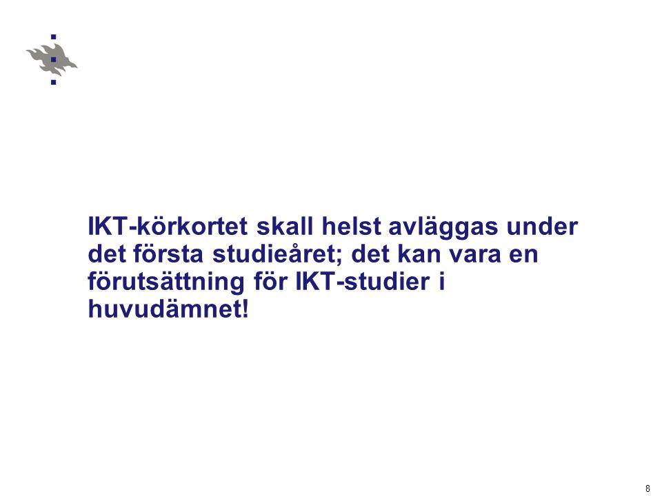 8 IKT-körkortet skall helst avläggas under det första studieåret; det kan vara en förutsättning för IKT-studier i huvudämnet!