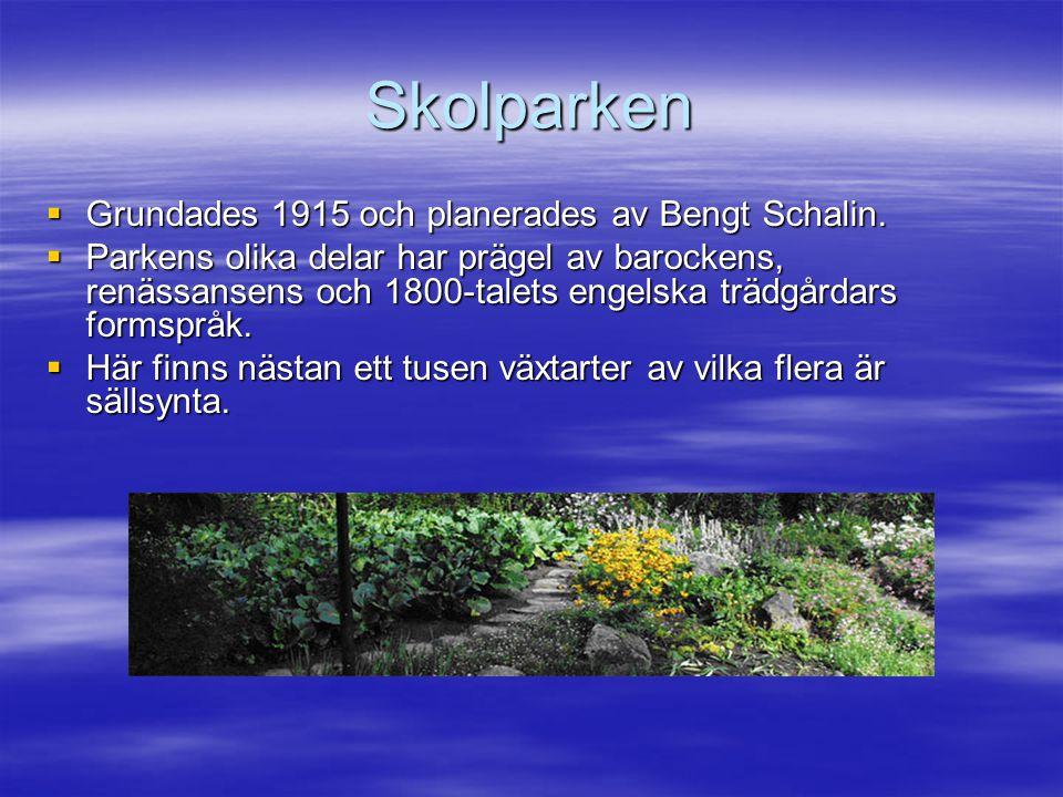 Skolparken  Grundades 1915 och planerades av Bengt Schalin.