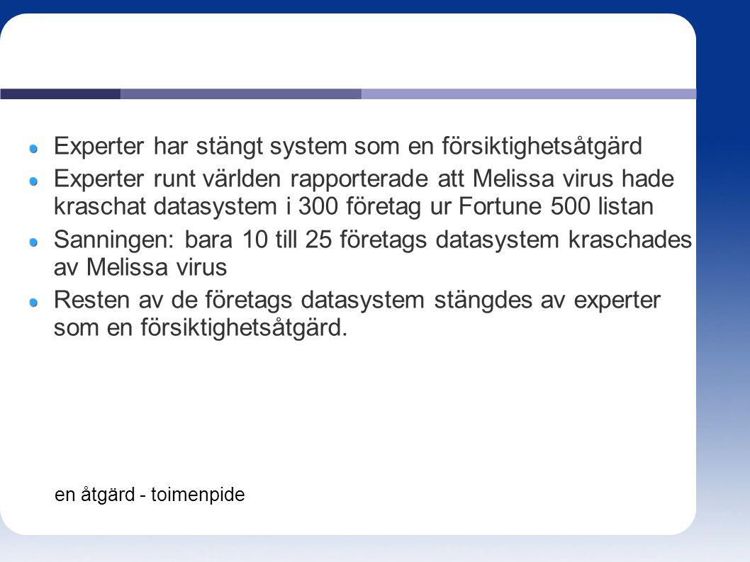 Experter har stängt system som en försiktighetsåtgärd Experter runt världen rapporterade att Melissa virus hade kraschat datasystem i 300 företag ur F