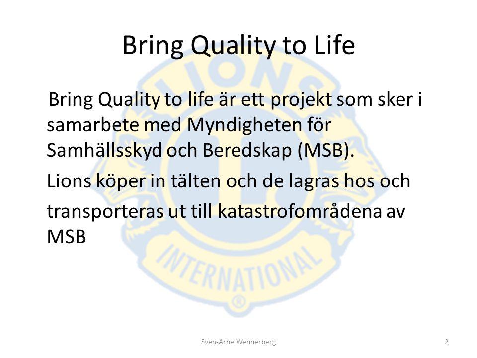 Bring Quality to Life Bring Quality to life är ett projekt som sker i samarbete med Myndigheten för Samhällsskyd och Beredskap (MSB). Lions köper in t