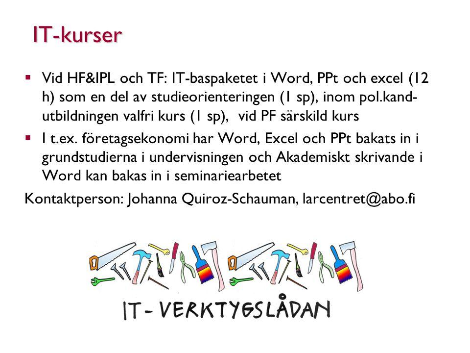IT-kurser  Vid HF&IPL och TF: IT-baspaketet i Word, PPt och excel (12 h) som en del av studieorienteringen (1 sp), inom pol.kand- utbildningen valfri kurs (1 sp), vid PF särskild kurs  I t.ex.
