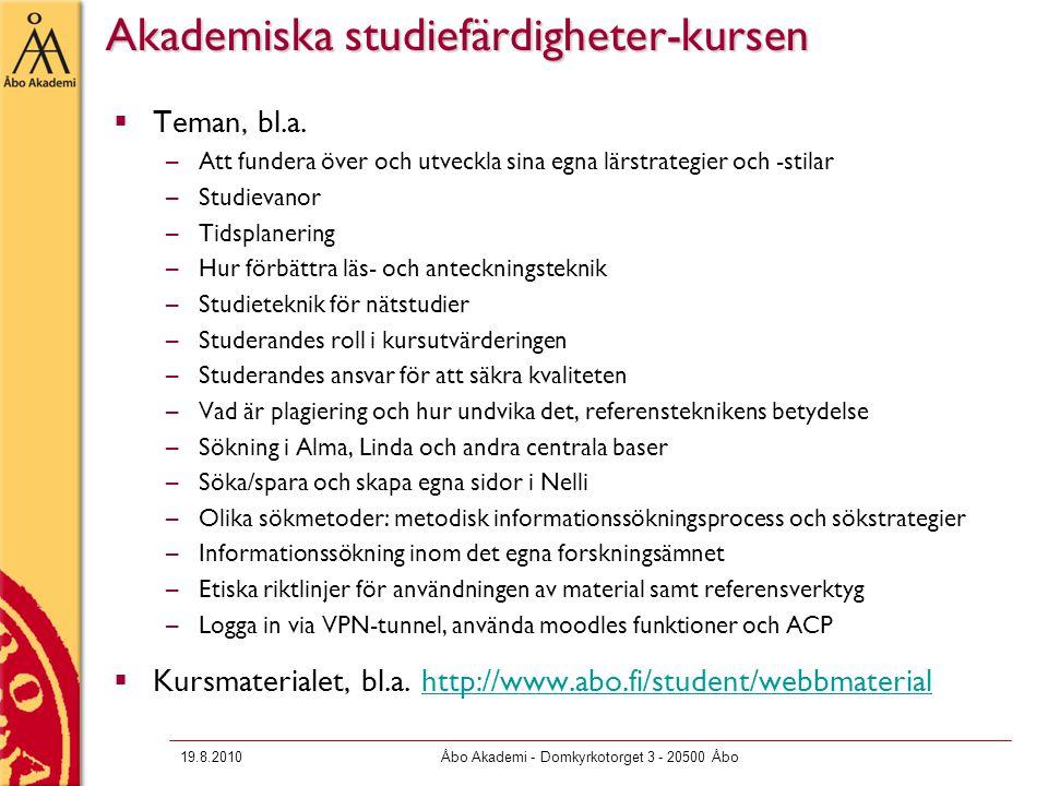 19.8.2010Åbo Akademi - Domkyrkotorget 3 - 20500 Åbo Akademiska studiefärdigheter-kursen  Teman, bl.a.