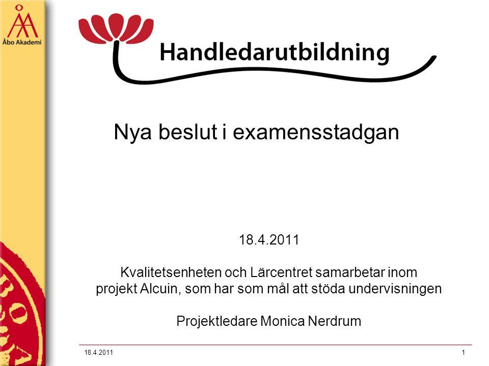 Nya beslut i examensstadgan 18.4.2011 Kvalitetsenheten och Lärcentret samarbetar inom projekt Alcuin, som har som mål att stöda undervisningen Projektledare Monica Nerdrum 118.4.2011