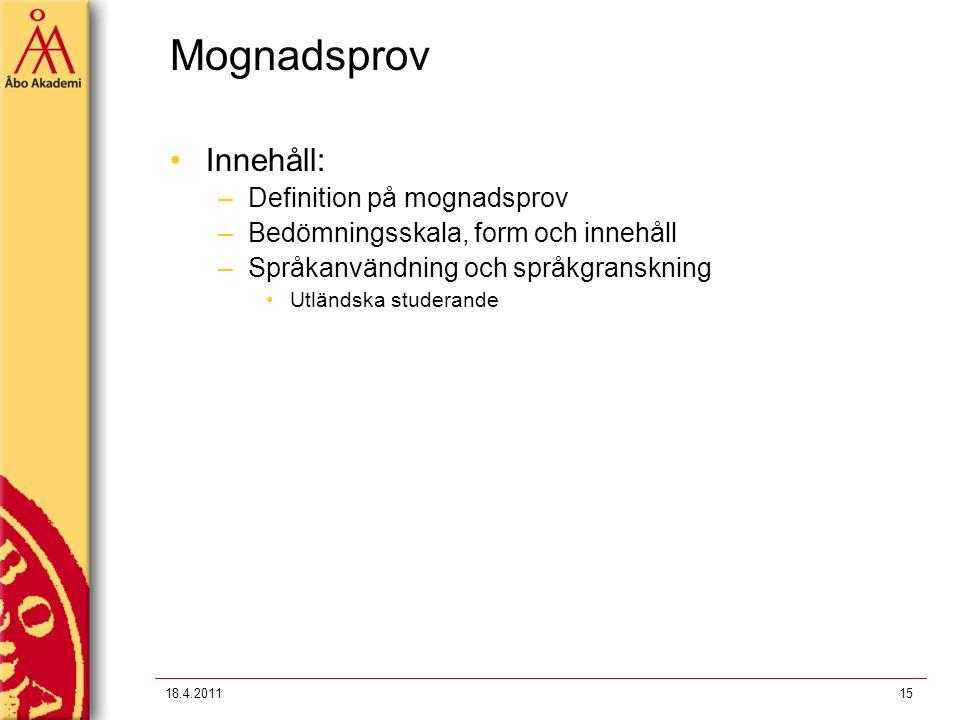 Mognadsprov Innehåll: –Definition på mognadsprov –Bedömningsskala, form och innehåll –Språkanvändning och språkgranskning Utländska studerande 1518.4.2011