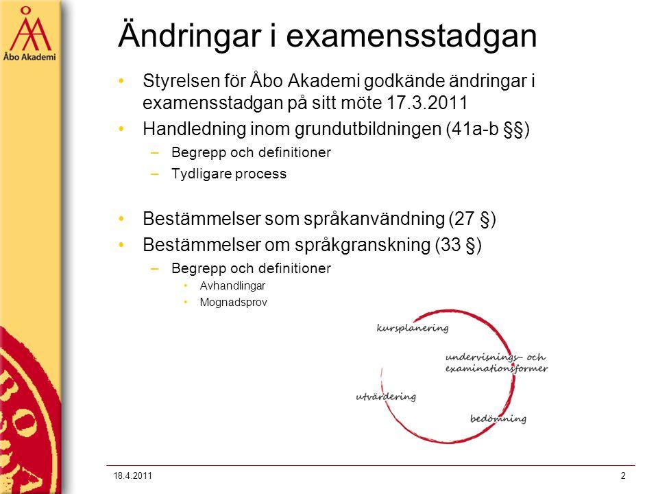 Ändringar i examensstadgan Styrelsen för Åbo Akademi godkände ändringar i examensstadgan på sitt möte 17.3.2011 Handledning inom grundutbildningen (41a-b §§) –Begrepp och definitioner –Tydligare process Bestämmelser som språkanvändning (27 §) Bestämmelser om språkgranskning (33 §) –Begrepp och definitioner Avhandlingar Mognadsprov 218.4.2011