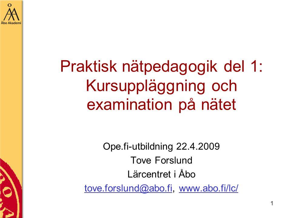 1 Ope.fi-utbildning 22.4.2009 Tove Forslund Lärcentret i Åbo tove.forslund@abo.fitove.forslund@abo.fi, www.abo.fi/lc/www.abo.fi/lc/ Praktisk nätpedago