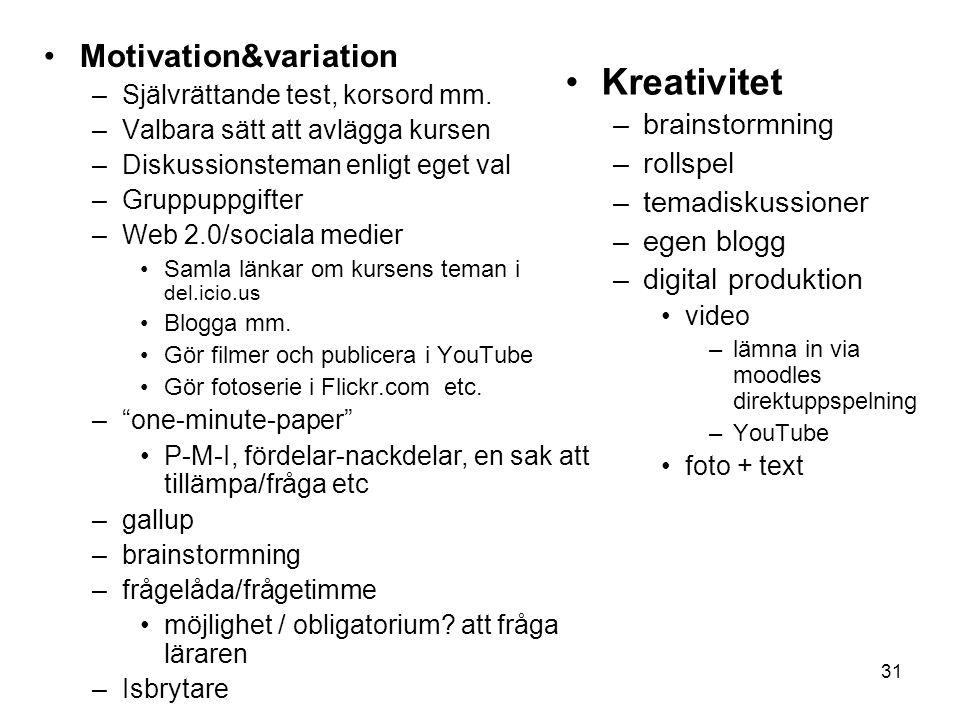 31 Motivation&variation –Självrättande test, korsord mm. –Valbara sätt att avlägga kursen –Diskussionsteman enligt eget val –Gruppuppgifter –Web 2.0/s