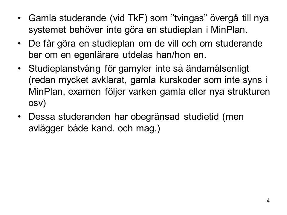 4 Gamla studerande (vid TkF) som tvingas övergå till nya systemet behöver inte göra en studieplan i MinPlan.
