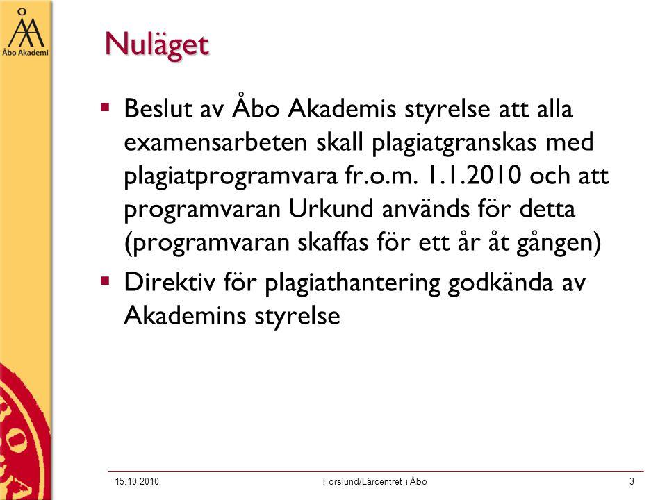 15.10.2010Forslund/Lärcentret i Åbo3 Nuläget  Beslut av Åbo Akademis styrelse att alla examensarbeten skall plagiatgranskas med plagiatprogramvara fr.o.m.