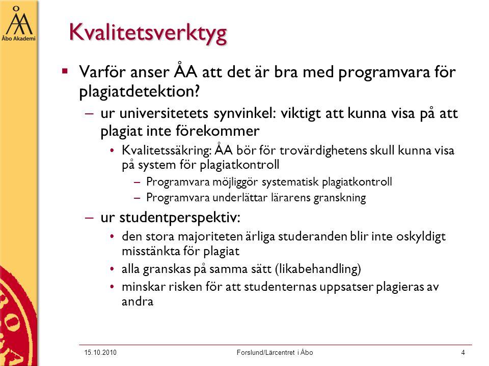 15.10.2010Forslund/Lärcentret i Åbo4 Kvalitetsverktyg  Varför anser ÅA att det är bra med programvara för plagiatdetektion.