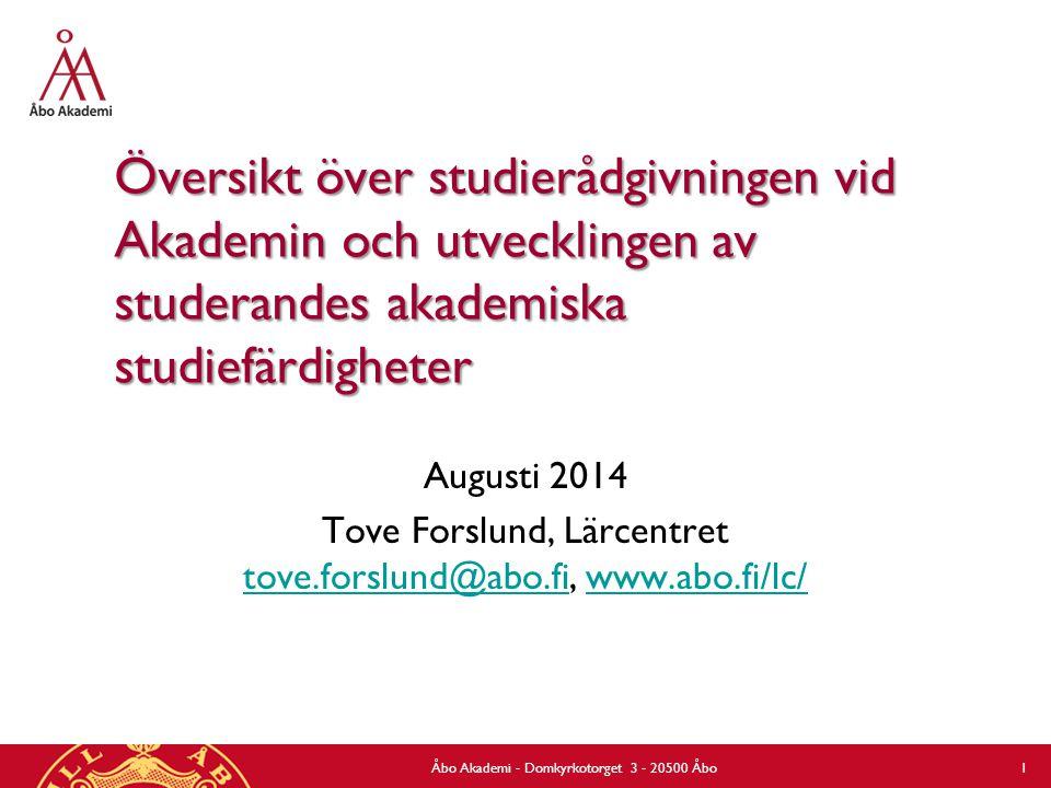 Översikt över studierådgivningen vid Akademin och utvecklingen av studerandes akademiska studiefärdigheter Augusti 2014 Tove Forslund, Lärcentret tove