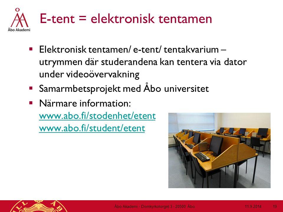 E-tent = elektronisk tentamen  Elektronisk tentamen/ e-tent/ tentakvarium – utrymmen där studerandena kan tentera via dator under videoövervakning 