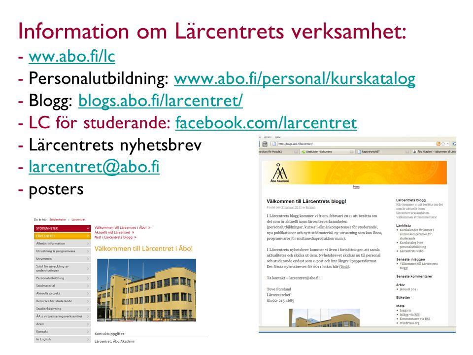 Information om Lärcentrets verksamhet: - ww.abo.fi/lc - Personalutbildning: www.abo.fi/personal/kurskatalog - Blogg: blogs.abo.fi/larcentret/ - LC för