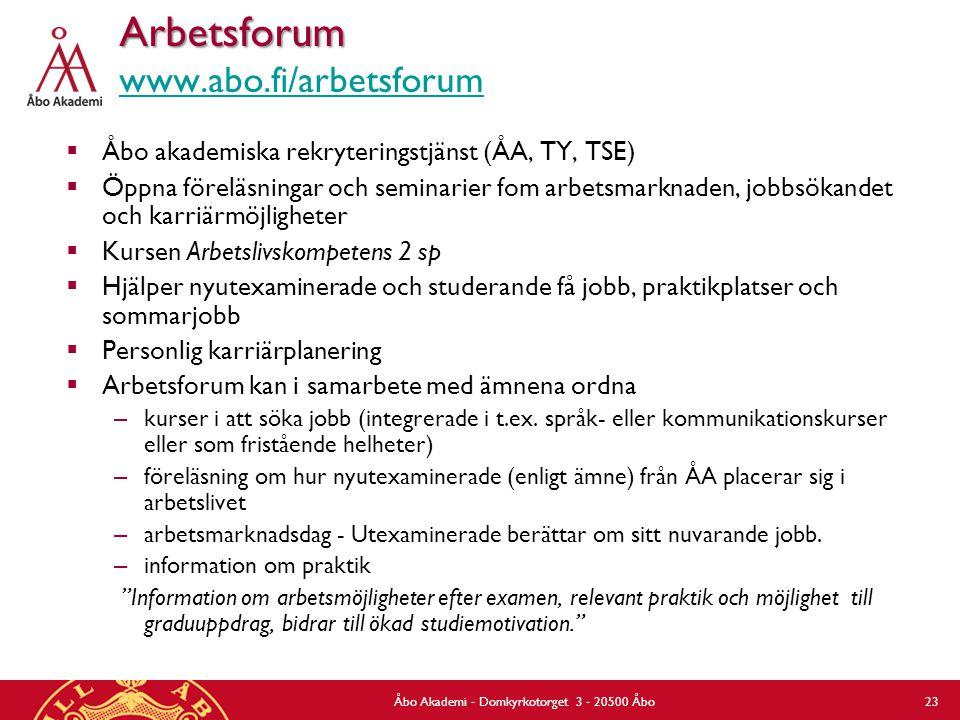 Arbetsforum Arbetsforum www.abo.fi/arbetsforum www.abo.fi/arbetsforum  Åbo akademiska rekryteringstjänst (ÅA, TY, TSE)  Öppna föreläsningar och semi