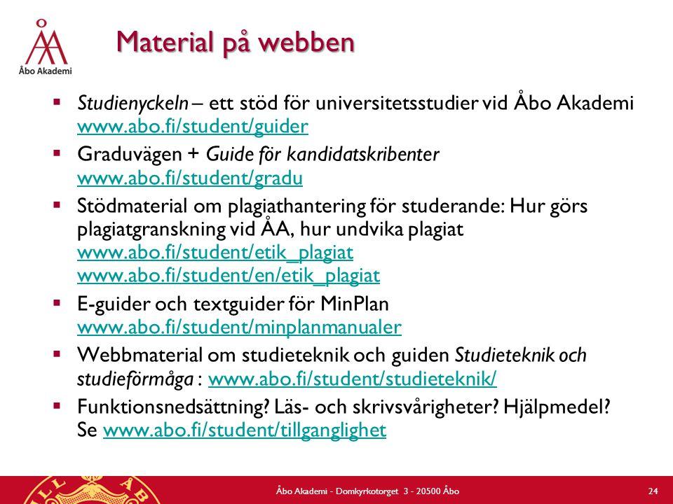 Åbo Akademi - Domkyrkotorget 3 - 20500 Åbo 24 Material på webben  Studienyckeln – ett stöd för universitetsstudier vid Åbo Akademi www.abo.fi/student