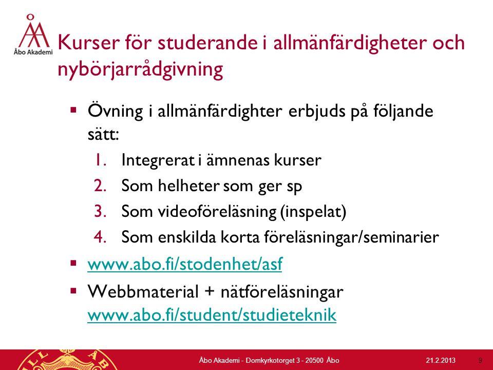21.2.2013Åbo Akademi - Domkyrkotorget 3 - 20500 Åbo 9 Kurser för studerande i allmänfärdigheter och nybörjarrådgivning  Övning i allmänfärdighter erb