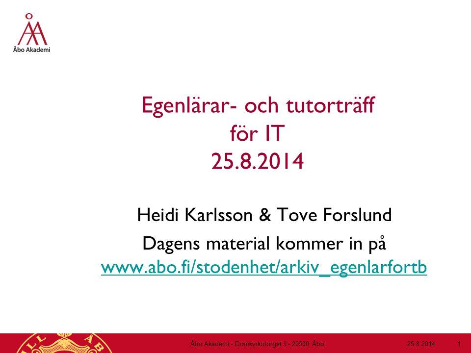 Egenlärar- och tutorträff för IT 25.8.2014 Heidi Karlsson & Tove Forslund Dagens material kommer in på www.abo.fi/stodenhet/arkiv_egenlarfortb www.abo.fi/stodenhet/arkiv_egenlarfortb 25.8.2014Åbo Akademi - Domkyrkotorget 3 - 20500 Åbo 1