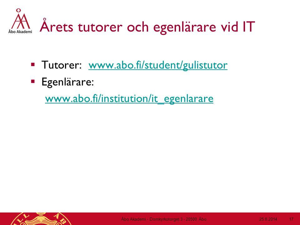 Årets tutorer och egenlärare vid IT  Tutorer: www.abo.fi/student/gulistutorwww.abo.fi/student/gulistutor  Egenlärare: www.abo.fi/institution/it_egenlarare 25.8.2014Åbo Akademi - Domkyrkotorget 3 - 20500 Åbo 17