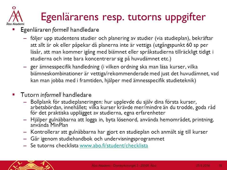 Egenlärarens resp. tutorns uppgifter  Egenläraren formell handledare – följer upp studentens studier och planering av studier (via studieplan), bekrä