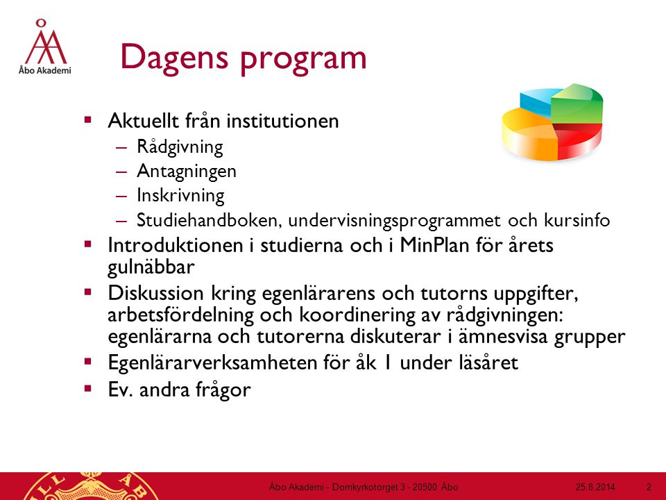 Dagens program  Aktuellt från institutionen – Rådgivning – Antagningen – Inskrivning – Studiehandboken, undervisningsprogrammet och kursinfo  Introd
