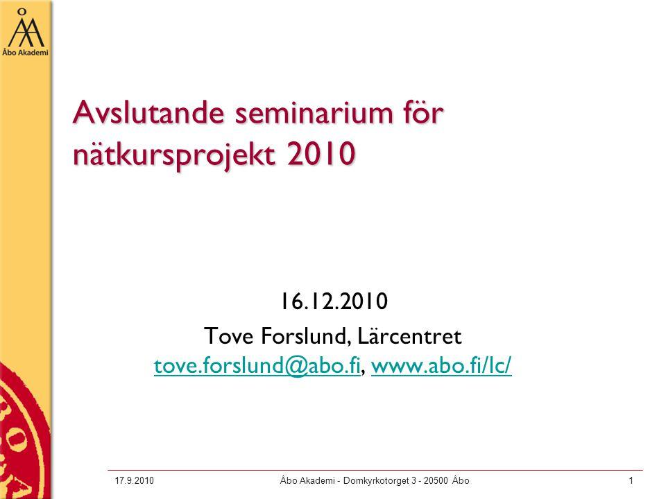 17.9.2010Åbo Akademi - Domkyrkotorget 3 - 20500 Åbo1 Avslutande seminarium för nätkursprojekt 2010 16.12.2010 Tove Forslund, Lärcentret tove.forslund@abo.fi, www.abo.fi/lc/ tove.forslund@abo.fiwww.abo.fi/lc/