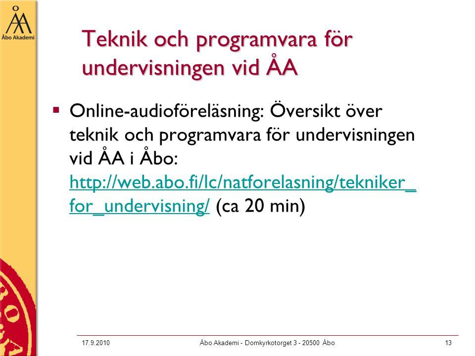 17.9.2010Åbo Akademi - Domkyrkotorget 3 - 20500 Åbo13 Teknik och programvara för undervisningen vid ÅA  Online-audioföreläsning: Översikt över teknik och programvara för undervisningen vid ÅA i Åbo: http://web.abo.fi/lc/natforelasning/tekniker_ for_undervisning/ (ca 20 min) http://web.abo.fi/lc/natforelasning/tekniker_ for_undervisning/