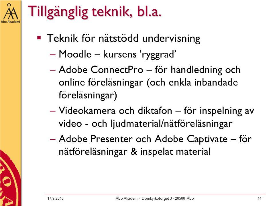 17.9.2010Åbo Akademi - Domkyrkotorget 3 - 20500 Åbo14 Tillgänglig teknik, bl.a.  Teknik för nätstödd undervisning –Moodle – kursens 'ryggrad' –Adobe