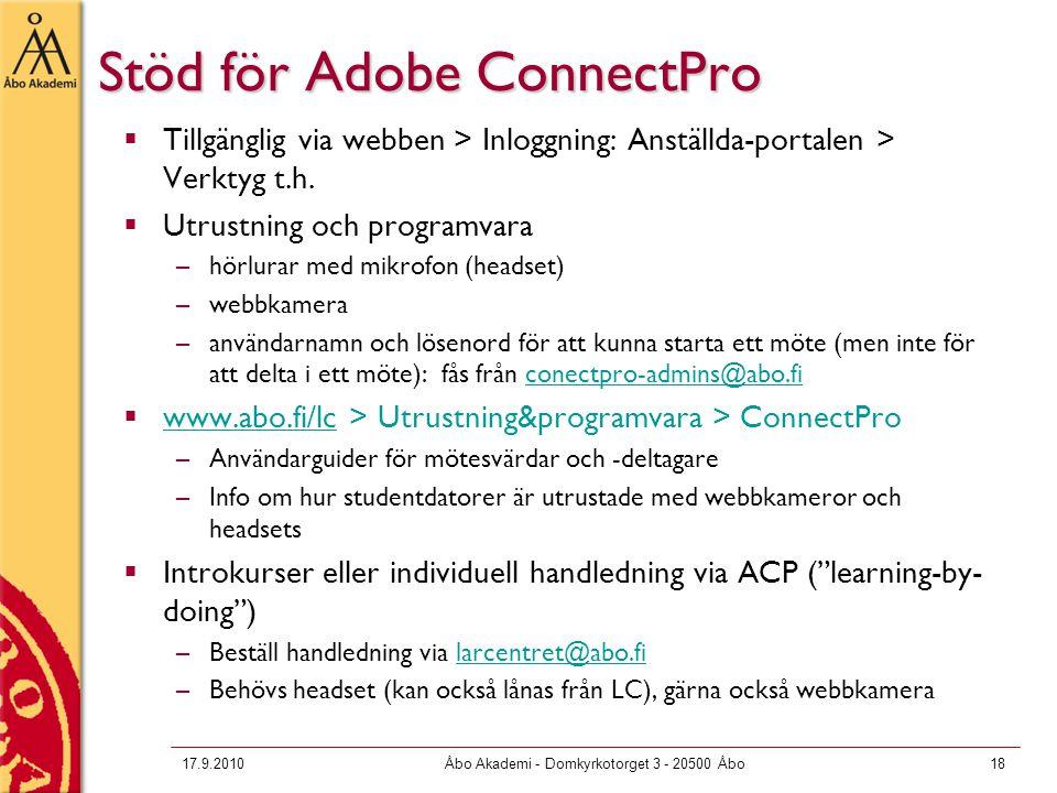 17.9.2010Åbo Akademi - Domkyrkotorget 3 - 20500 Åbo18 Stöd för Adobe ConnectPro  Tillgänglig via webben > Inloggning: Anställda-portalen > Verktyg t.